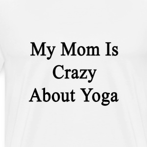 my_mom_is_crazy_about_yoga T-Shirts - Men's Premium T-Shirt