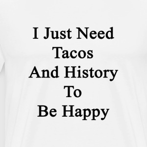 i_just_need_tacos_and_history_to_be_happ T-Shirts - Men's Premium T-Shirt