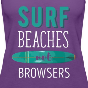 Surf Beaches not Browsers Surfing T-shirt Tanks - Women's Premium Tank Top