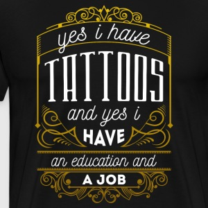 Tattoo inspired gift Yes I have Tattos and yes I h T-Shirts - Men's Premium T-Shirt