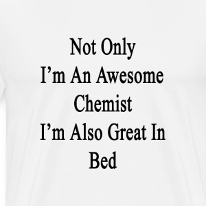 not_only_im_an_awesome_chemist_im_also_g T-Shirts - Men's Premium T-Shirt