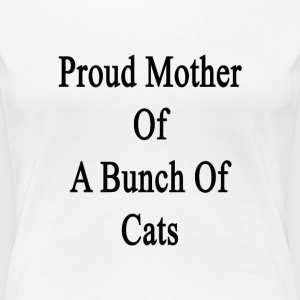 proud_mother_of_a_bunch_of_cats Women's T-Shirts - Women's Premium T-Shirt
