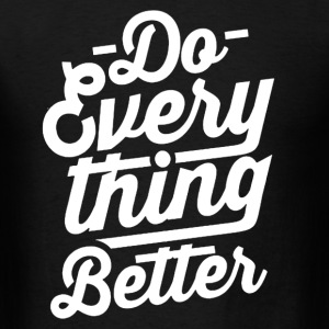 Do Everything Better - Men's T-Shirt