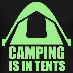 Camping Is In Tents T-Shirts - Men's Premium T-Shirt