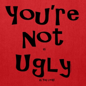 You're Not as UGLY as YOU look! Bags & backpacks - Tote Bag