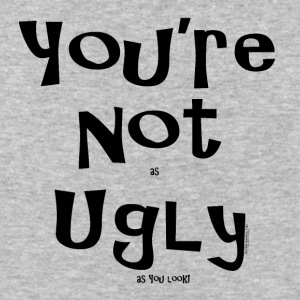 You're Not as UGLY as YOU look! T-Shirts - Baseball T-Shirt