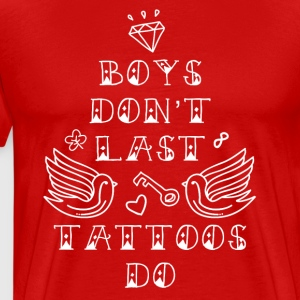 Tattoo Boys don't last forever Tattoos do T shirt T-Shirts - Men's Premium T-Shirt