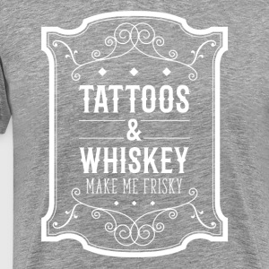 Tattoos & Whiskey make me frisky Tattoo t-shirt T-Shirts - Men's Premium T-Shirt