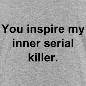 YOU INSPIRE MY INNER SERIAL KILLER Kids' Shirts - Kids' Premium T-Shirt