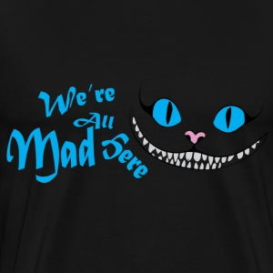 We're all mad here T-Shirts - Men's Premium T-Shirt