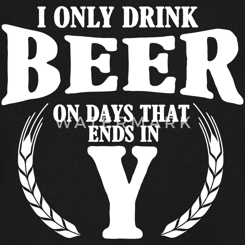 I only drink beer on days with y T-Shirts - Men's V-Neck T-Shirt by Canvas