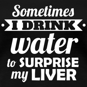 Beer: I drink water to surprise my liver Women's T-Shirts - Women's Premium T-Shirt
