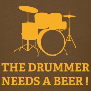 The Drummer Needs A Beer - Men's T-Shirt