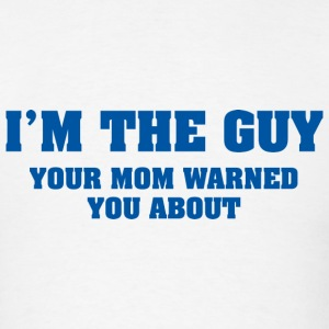 I'm The Guy Your Mom Warned You About - Men's T-Shirt