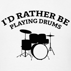 I'd Rather Be Playing Drums - Men's T-Shirt