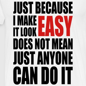 make it look easy T-Shirts - Men's Premium T-Shirt