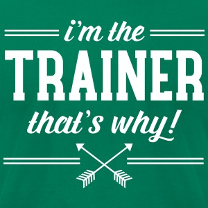 I'm The Trainer - That's Why! T-Shirts - Men's T-Shirt by American Apparel
