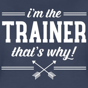 I'm The Trainer - That's Why! Women's T-Shirts - Women's Premium T-Shirt