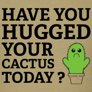 Have You Hugged Your Cactus Today? - Men's T-Shirt