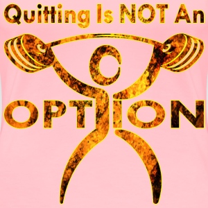 Quitting Is Not An Option Stylized Grunge Gym - Women's Premium T-Shirt