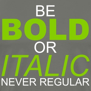 Be Bold or Italic Never Regular - Men's Premium T-Shirt