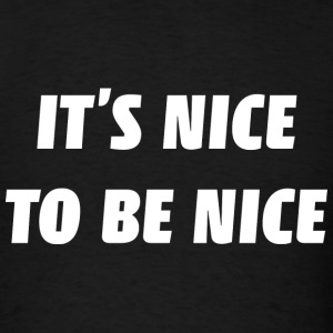 It's Nice To Be Nice - Men's T-Shirt