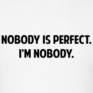 Nobody Is Perfect - Men's T-Shirt