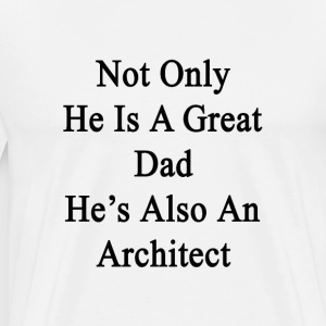 not_only_he_is_a_great_dad_hes_also_an_a T-Shirts - Men's Premium T-Shirt