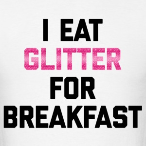 Eat Glitter Breakfast Funny Quote T-Shirts - Men's T-Shirt