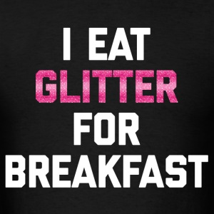 Eat Glitter Breakfast 2 Funny Quote T-Shirts - Men's T-Shirt
