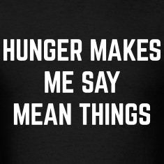 Hunger Mean Things Funny Quote T-Shirts