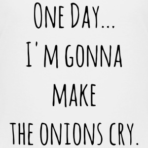 ONE DAY - I'M GONNA MAKE THE ONIONS CRY. Kids' Shirts - Kids' Premium T-Shirt