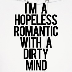 I'm A HOPELESS ROMANTIC WITH A DIRTY MIND Hoodies
