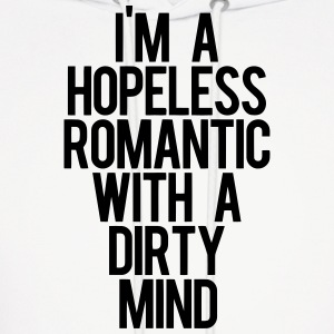 I'm A HOPELESS ROMANTIC WITH A DIRTY MIND Hoodies - Men's Hoodie