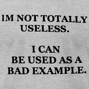 I CAN BE USED AS A BAD EXAMPLE T-Shirts - Men's T-Shirt by American Apparel
