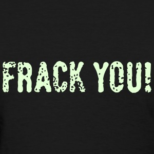 Frack You! (No Fracking) Women's T-Shirts - Women's T-Shirt