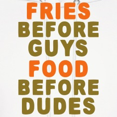 FRIES BEFORE GUYS - FOOD BEFORE DUDES Hoodies
