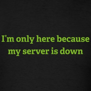 I'm Only Here Because My Server Is Down - Men's T-Shirt