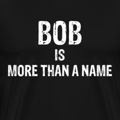 BOB is More Than A Name T-Shirts