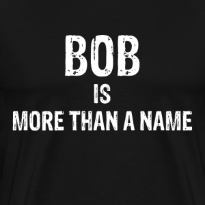 BOB is More Than A Name T-Shirts - Men's Premium T-Shirt