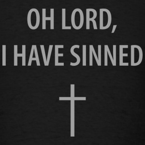 Oh Lord, I Have Sinned - Men's T-Shirt