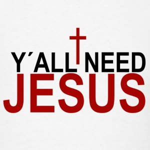 Y'all need Jesus T-Shirts - Men's T-Shirt