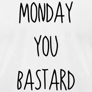 MONDAY YOU BASTARD T-Shirts - Men's T-Shirt by American Apparel