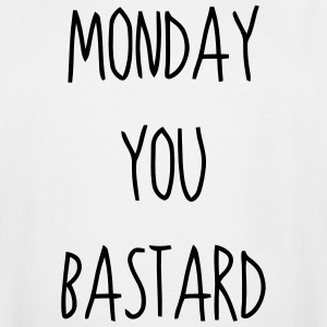 MONDAY YOU BASTARD T-Shirts - Men's Tall T-Shirt
