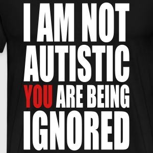I am not autistic T-Shirts - Men's Premium T-Shirt