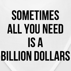 SOMETIMES ALL YOU NEED IS A BILLION DOLLARS Caps - Bandana