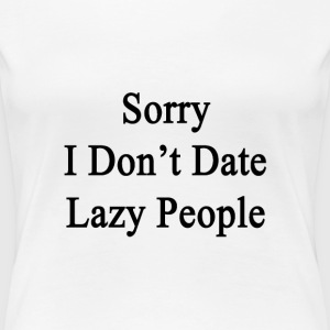 sorry_i_dont_date_lazy_people Women's T-Shirts - Women's Premium T-Shirt