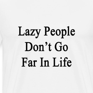 lazy_people_dont_go_far_in_life T-Shirts - Men's Premium T-Shirt