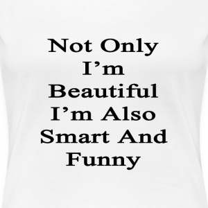 not_only_im_beautiful_im_also_smart_and_ Women's T-Shirts - Women's Premium T-Shirt