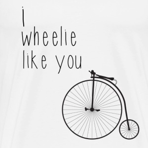 I wheelie like you  - Men's Premium T-Shirt